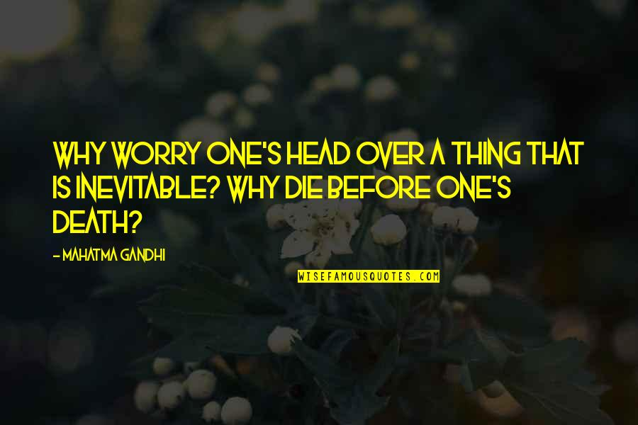 Undebuted Quotes By Mahatma Gandhi: Why worry one's head over a thing that