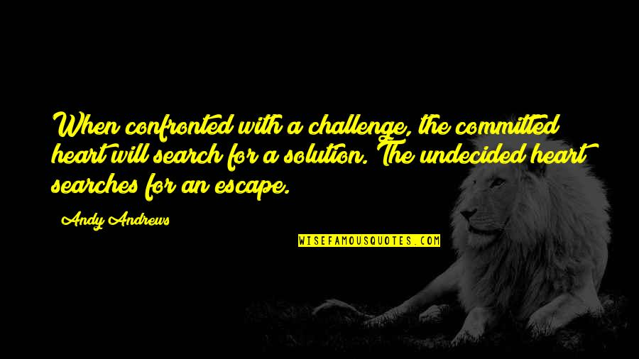 Undecided Quotes By Andy Andrews: When confronted with a challenge, the committed heart