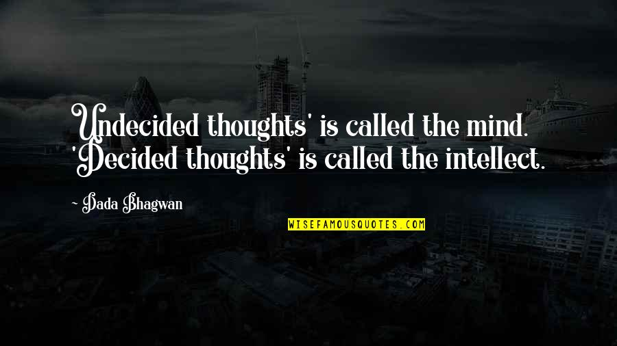 Undecided Quotes By Dada Bhagwan: Undecided thoughts' is called the mind. 'Decided thoughts'