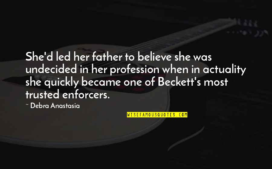 Undecided Quotes By Debra Anastasia: She'd led her father to believe she was