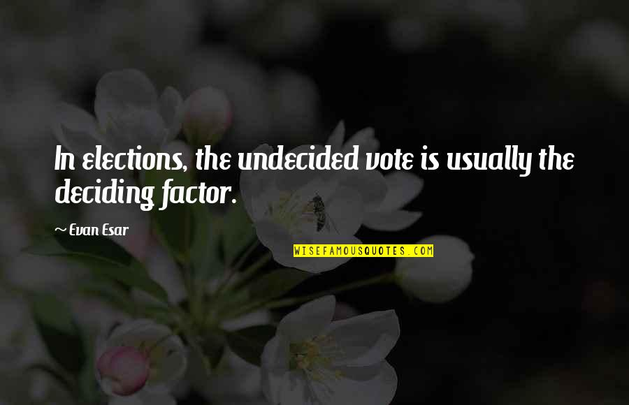 Undecided Quotes By Evan Esar: In elections, the undecided vote is usually the