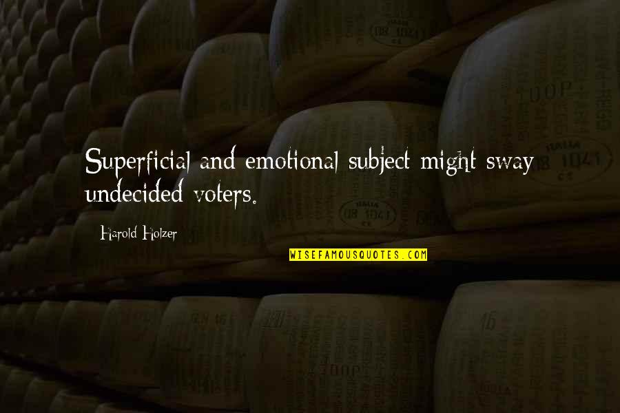 Undecided Quotes By Harold Holzer: Superficial and emotional subject might sway undecided voters.