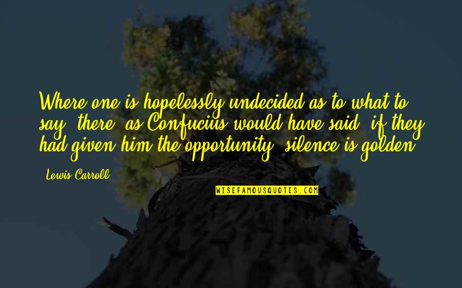 Undecided Quotes By Lewis Carroll: Where one is hopelessly undecided as to what