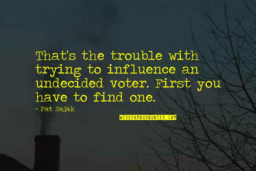 Undecided Quotes By Pat Sajak: That's the trouble with trying to influence an