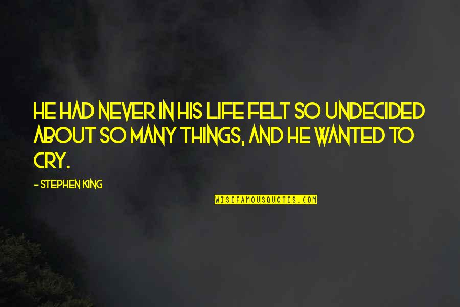 Undecided Quotes By Stephen King: He had never in his life felt so