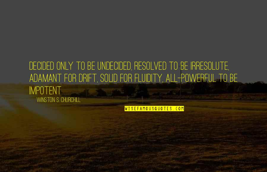 Undecided Quotes By Winston S. Churchill: Decided only to be undecided, resolved to be