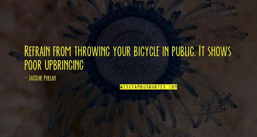 Undefeated Quotes Quotes By Jacquie Phelan: Refrain from throwing your bicycle in public. It