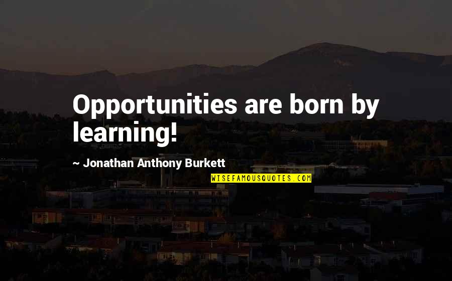 Undefeated Quotes Quotes By Jonathan Anthony Burkett: Opportunities are born by learning!