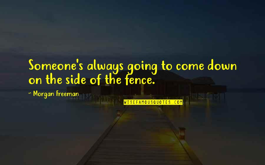 Undefeated Quotes Quotes By Morgan Freeman: Someone's always going to come down on the