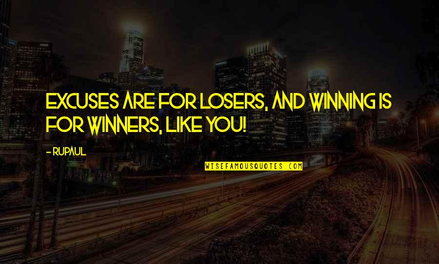 Undefeated Quotes Quotes By RuPaul: Excuses are for losers, and winning is for
