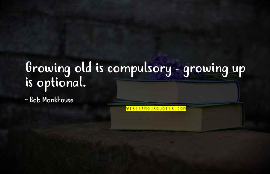 Undegraded Quotes By Bob Monkhouse: Growing old is compulsory - growing up is