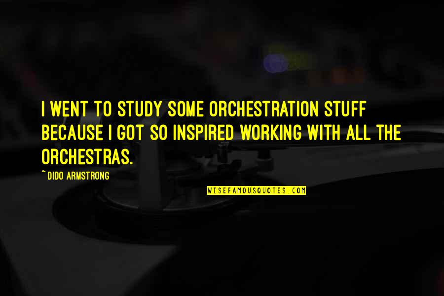 Undegraded Quotes By Dido Armstrong: I went to study some orchestration stuff because
