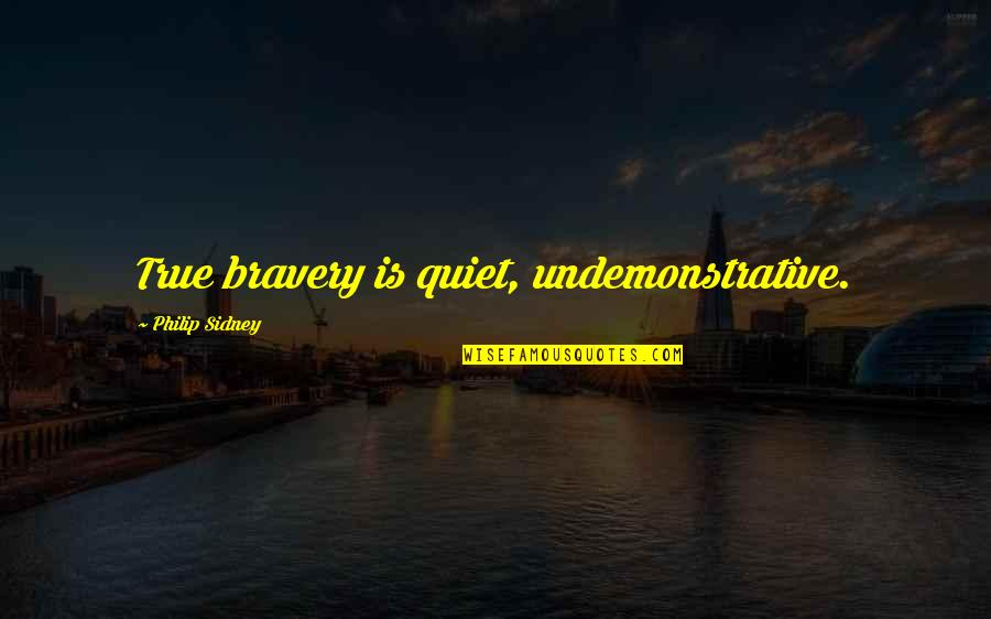 Undemonstrative Quotes By Philip Sidney: True bravery is quiet, undemonstrative.