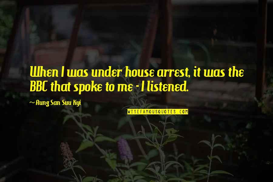 Under Arrest Quotes By Aung San Suu Kyi: When I was under house arrest, it was