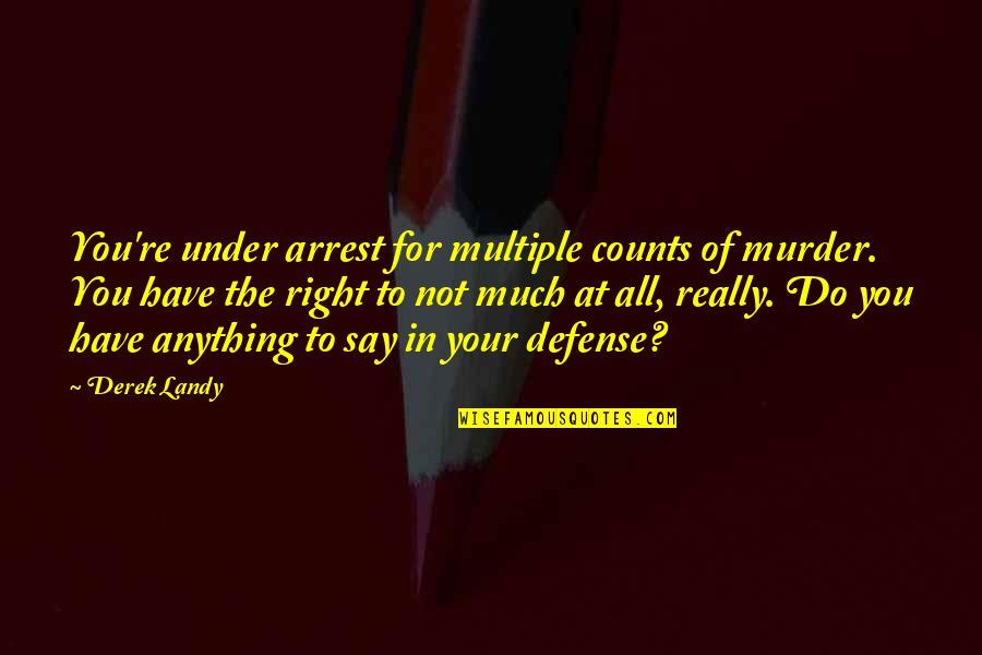 Under Arrest Quotes By Derek Landy: You're under arrest for multiple counts of murder.