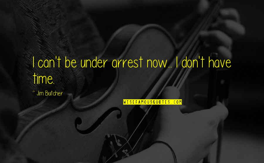 Under Arrest Quotes By Jim Butcher: I can't be under arrest now... I don't