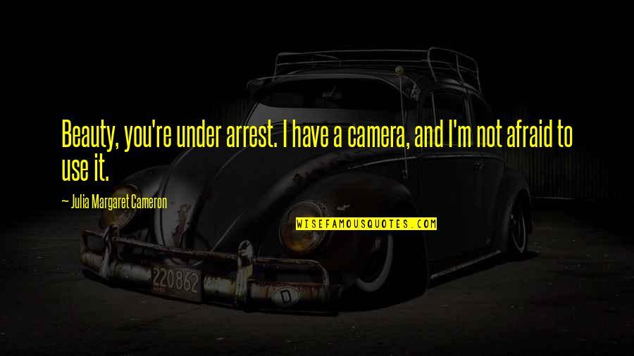 Under Arrest Quotes By Julia Margaret Cameron: Beauty, you're under arrest. I have a camera,