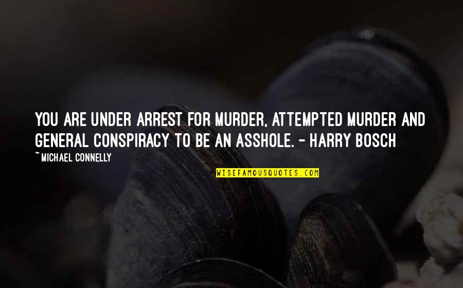 Under Arrest Quotes By Michael Connelly: You are under arrest for murder, attempted murder