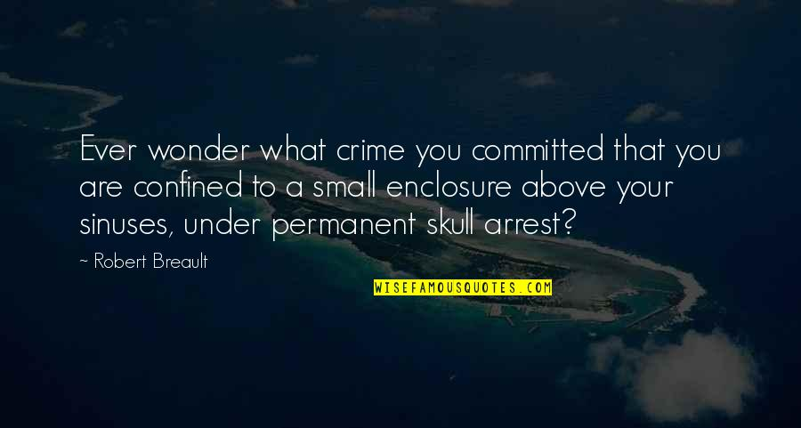 Under The Dome Season 1 Quotes By Robert Breault: Ever wonder what crime you committed that you