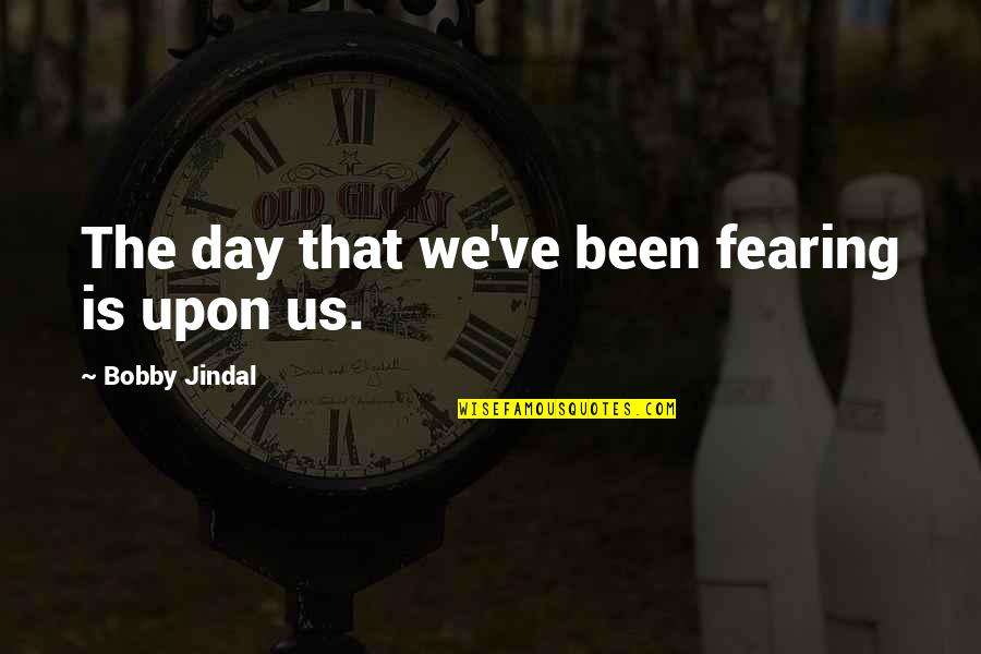 Under The Sea Funny Quotes By Bobby Jindal: The day that we've been fearing is upon