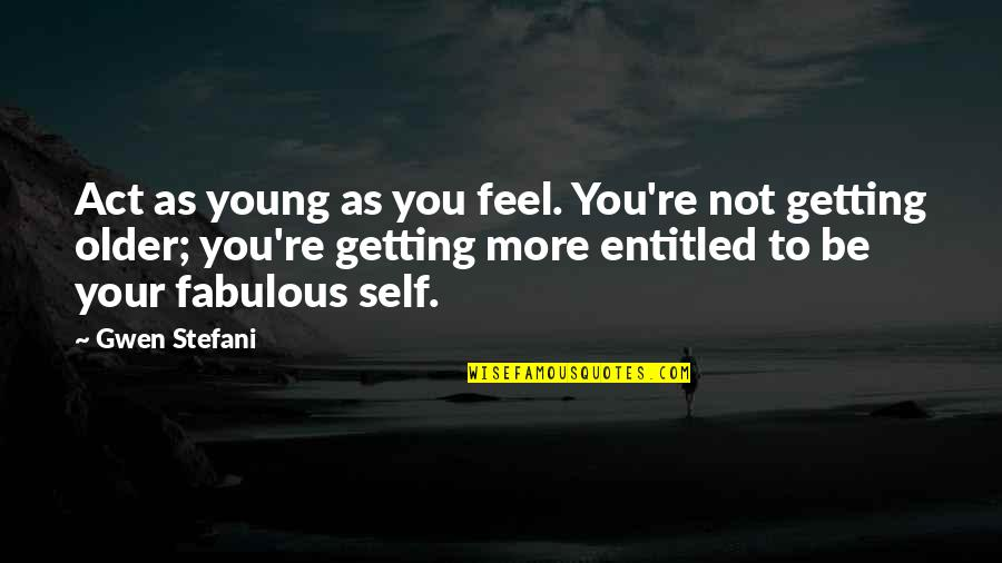Under The Sea Funny Quotes By Gwen Stefani: Act as young as you feel. You're not