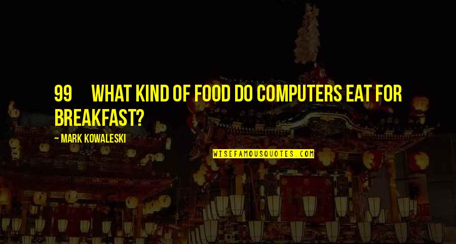 Under The Sea Funny Quotes By Mark Kowaleski: 99 What kind of food do computers eat