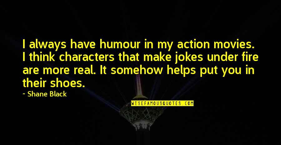 Under The Sea Funny Quotes By Shane Black: I always have humour in my action movies.