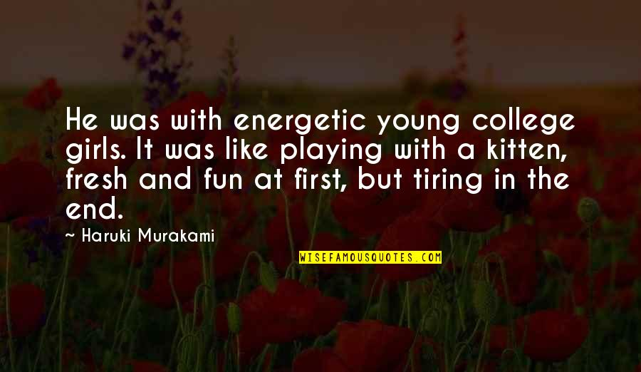 Under The Stairs Quotes By Haruki Murakami: He was with energetic young college girls. It