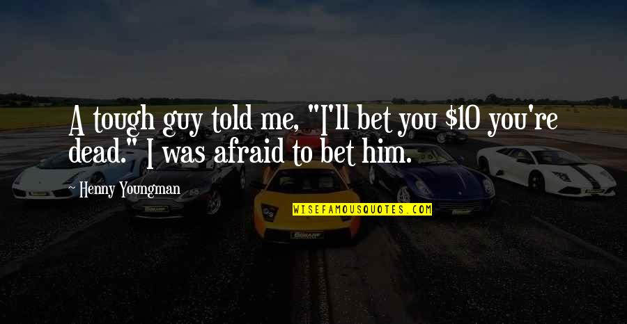 """Under The Stairs Quotes By Henny Youngman: A tough guy told me, """"I'll bet you"""