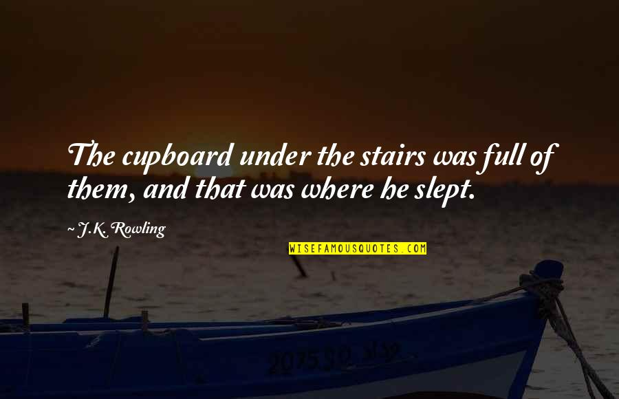 Under The Stairs Quotes By J.K. Rowling: The cupboard under the stairs was full of