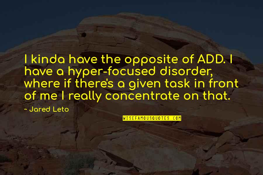 Under The Stairs Quotes By Jared Leto: I kinda have the opposite of ADD. I