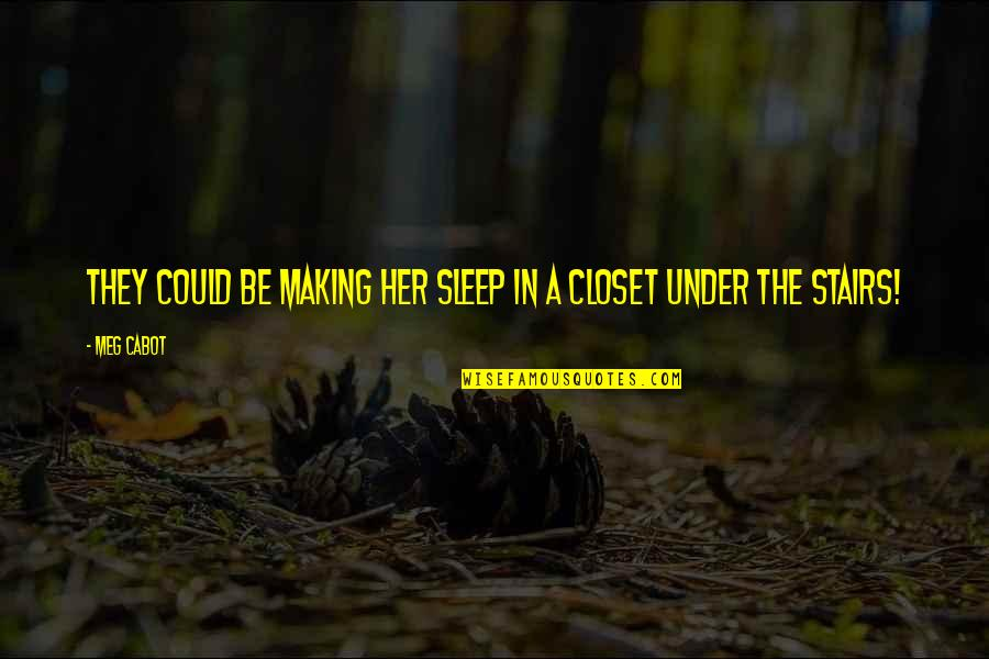 Under The Stairs Quotes By Meg Cabot: They could be making her sleep in a