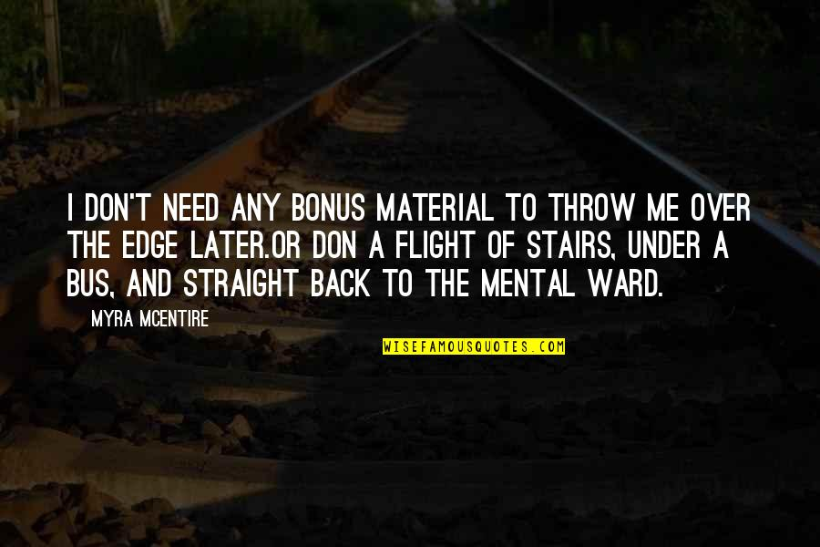 Under The Stairs Quotes By Myra McEntire: I don't need any bonus material to throw
