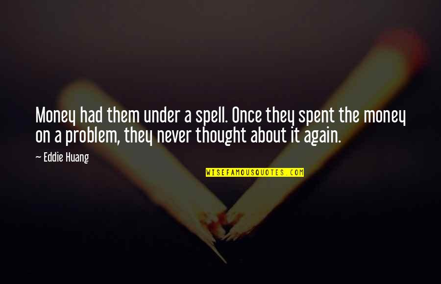 Under Your Spell Quotes By Eddie Huang: Money had them under a spell. Once they