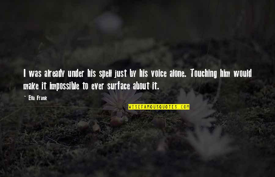 Under Your Spell Quotes By Ella Frank: I was already under his spell just by