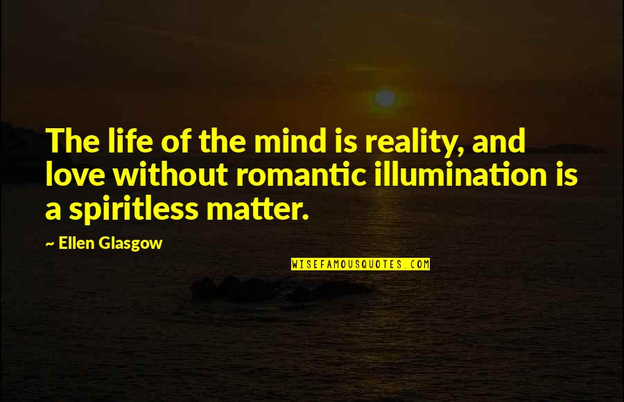 Under Your Spell Quotes By Ellen Glasgow: The life of the mind is reality, and