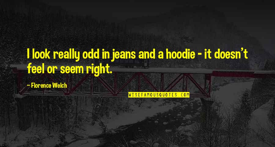 Under Your Spell Quotes By Florence Welch: I look really odd in jeans and a