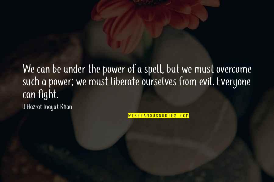Under Your Spell Quotes By Hazrat Inayat Khan: We can be under the power of a