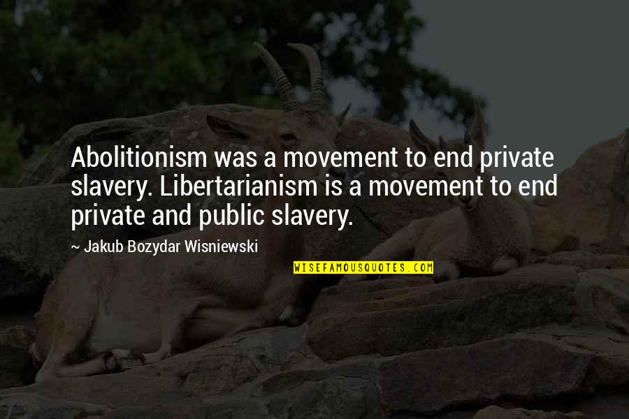 Under Your Spell Quotes By Jakub Bozydar Wisniewski: Abolitionism was a movement to end private slavery.