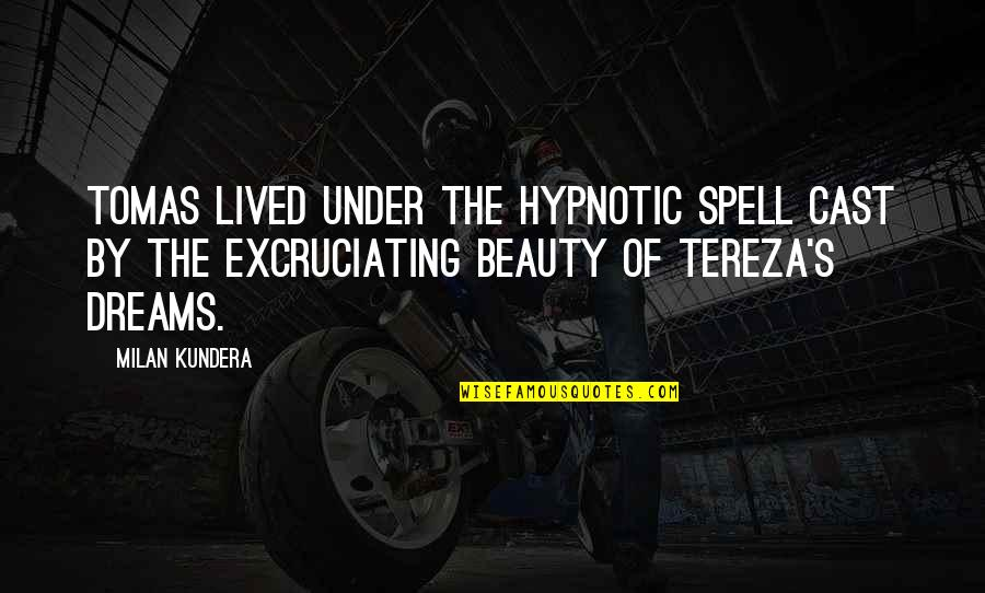 Under Your Spell Quotes By Milan Kundera: Tomas lived under the hypnotic spell cast by