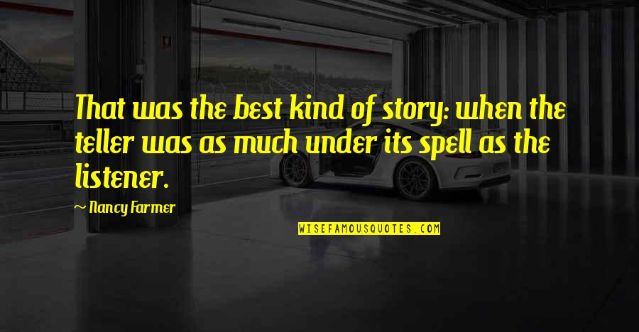 Under Your Spell Quotes By Nancy Farmer: That was the best kind of story: when