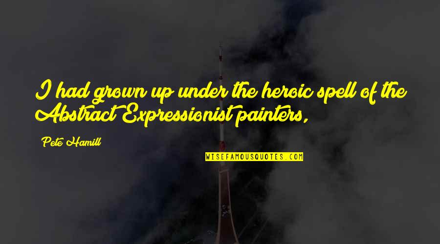 Under Your Spell Quotes By Pete Hamill: I had grown up under the heroic spell