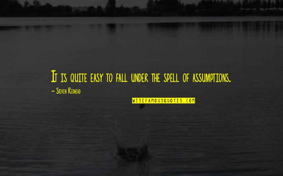Under Your Spell Quotes By Steven Redhead: It is quite easy to fall under the