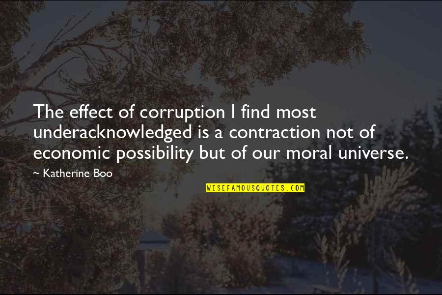 Underacknowledged Quotes By Katherine Boo: The effect of corruption I find most underacknowledged