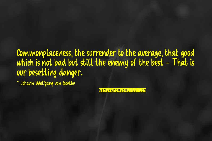 Undercover Economist Quotes By Johann Wolfgang Von Goethe: Commonplaceness, the surrender to the average, that good