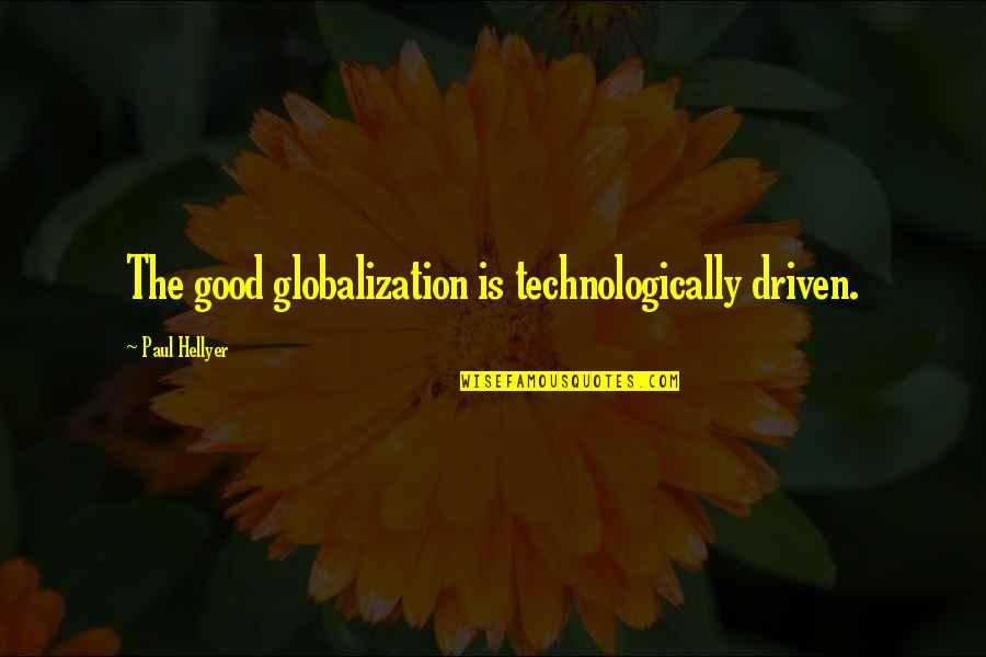 Undercover Economist Quotes By Paul Hellyer: The good globalization is technologically driven.
