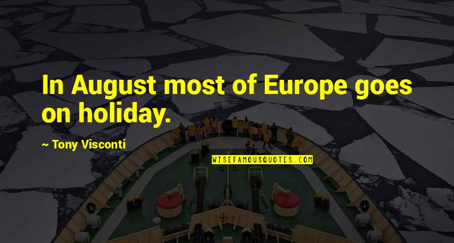 Undercover Economist Quotes By Tony Visconti: In August most of Europe goes on holiday.