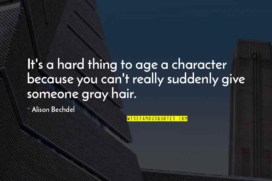 Undercovered Quotes By Alison Bechdel: It's a hard thing to age a character