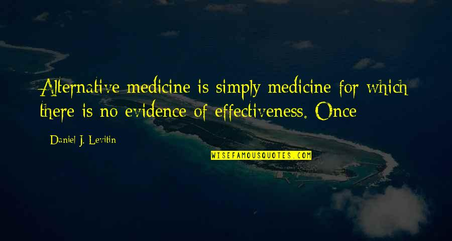 Undercovered Quotes By Daniel J. Levitin: Alternative medicine is simply medicine for which there