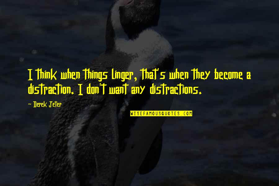 Undercovered Quotes By Derek Jeter: I think when things linger, that's when they